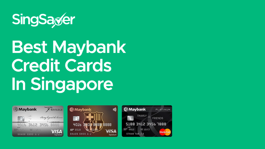 best maybank credit cards in singapore 2021  singsaver