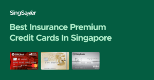 Best Credit Cards For Paying Insurance Premiums In Singapore (2021)