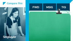 Maid Insurance Comparison: FWD Maid Insurance vs MSIG MaidPlus vs TIQ ePROTECT maid