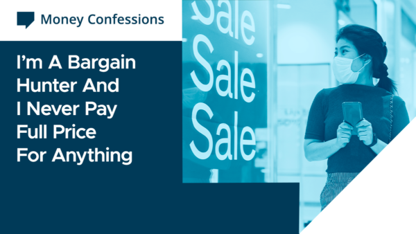 Money Confessions: I'm A Bargain Hunter And I Never Pay Full Price For Anything